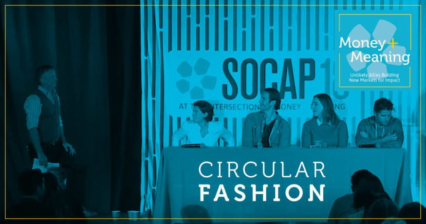 , SOCAP Podcast Money + Meaning 2.2, Circular Fashion: Innovations and Investment | SOCAP, The Circular Economy, The Circular Economy