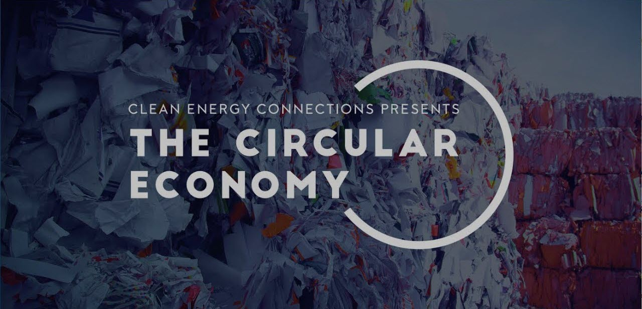 , Clean Energy Connections Presents: The Circular Economy, The Circular Economy, The Circular Economy