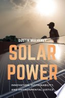 , Solar Power: Innovation, Sustainability, and Environmental Justice – Dustin Mulvaney, The Circular Economy